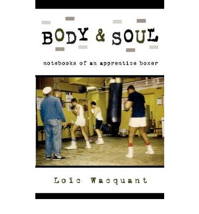 Body and Soul : Notebooks of an Apprentice Boxer
