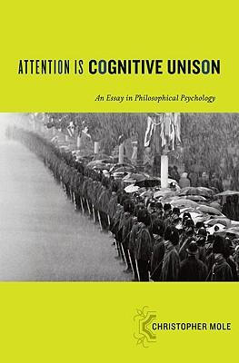 attention is cognitive unison an essay in philosophical psychology Mole, christopher, attention is cognitive unison: an essay in philosophical psychology, new york: oxford university press, 2011, pp 224, us $4995 (hardback.