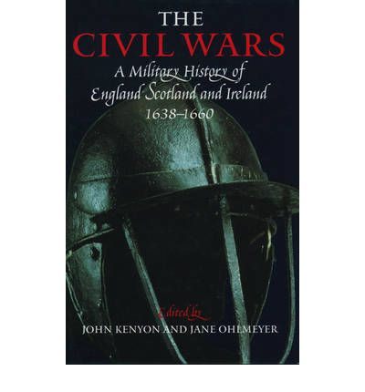 The Civil Wars : A Military History of England, Scotland and Ireland, 1638-60