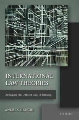International Law Theories : An Inquiry into Different Ways of Thinking