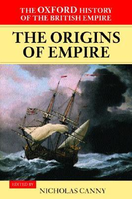 The Oxford History of the British Empire: The Origins of Empire Volume I