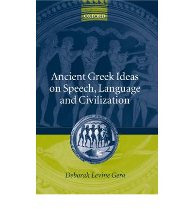 Ancient Greek Ideas on Speech, Language and Civilization