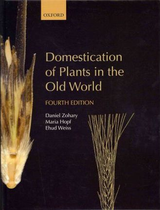 Domestication of Plants in the Old World : The Origin and Spread of Domesticated Plants in Southwest Asia, Europe, and the Mediterranean Basin
