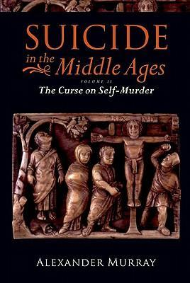 Suicide in the Middle Ages: Curse on Self-murder v. 2 : The Curse on Self-Murder