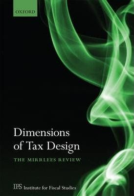 Dimensions of Tax Design : The Mirrlees Review