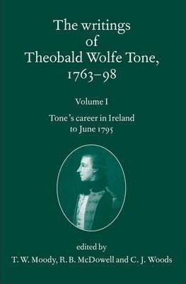 The Writings of Theobald Wolfe Tone 1763-98: Volume I
