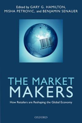 The Market Makers : How Retailers are Reshaping the Global Economy