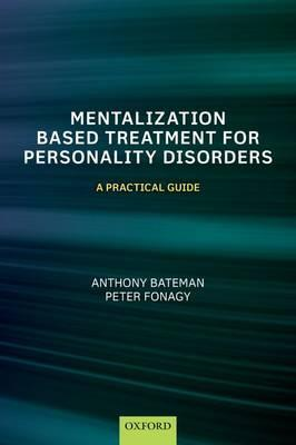 Mentalization Based Treatment for Personality Disorders : A Practical Guide