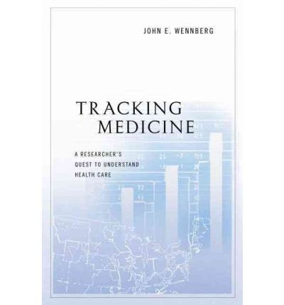 Tracking Medicine : A Researcher's Quest to Understand Health Care