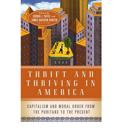 Thrift and Thriving in America : Capitalism and Moral Order from the Puritans to the Present