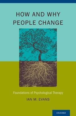 How and Why People Change : Foundations of Psychological Therapy