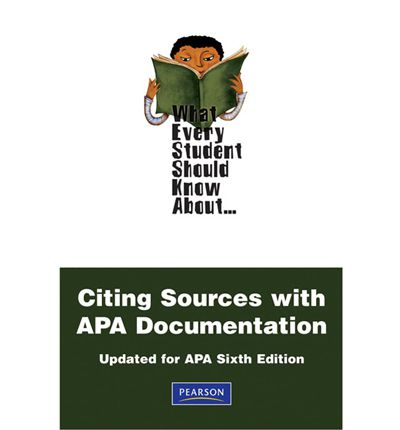 What Every Student Should Know About Citing Sources with APA Documentation : Updated for APA Sixth Edition