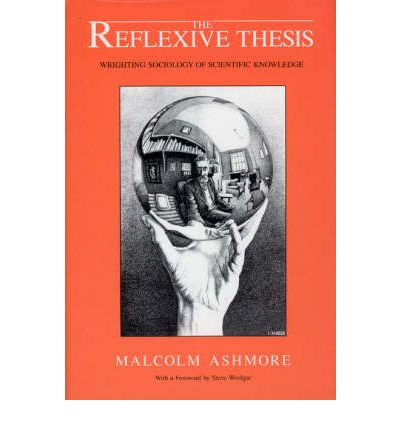 knowledge reflexive scientific sociology thesis wrighting Social epistemology and reflexivity: two versions of how to be really useful  1989,the reflexive thesis: wrighting sociology of scientific  1988,knowledge and .