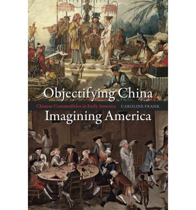 Scarica gratis libri pdf completi Objectifying China, Imagining America : Chinese Commodities in Early America by Caroline Frank in italiano PDF iBook 0226260283