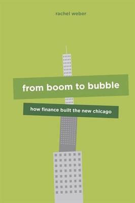 From Boom to Bubble : How Finance Built the New Chicago