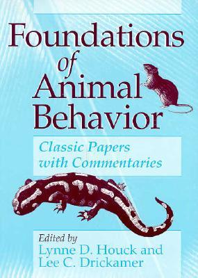 Foundations of Animal Behavior : Classic Papers with Commentaries