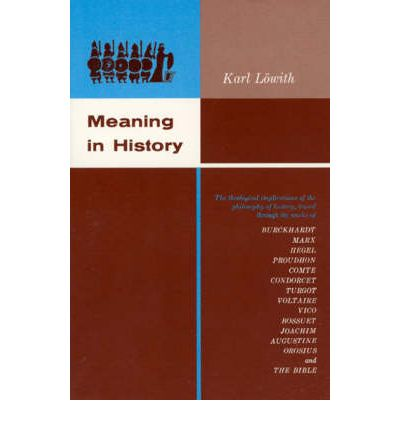 Meaning in History: Theological Implications of the Philosophy of History