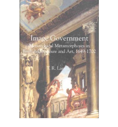 Image Government : Monarchical Metamorphoses in English Literature