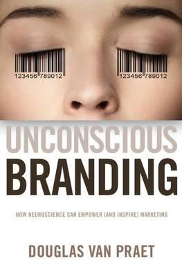 the effects of neuroscience on marketing in unconscious branding a book by douglas van praet Unconscious branding: how neuroscience can empower (and inspire) marketing, by douglas van praet van praet is an advertising executive who takes neuromarketing and the science underlying it seriously.