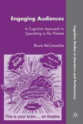 Engaging Audiences : A Cognitive Approach to Spectating in the Theatre