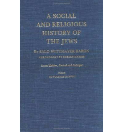 A Social and Religious History of the Jews: Index to Volumes 9-18