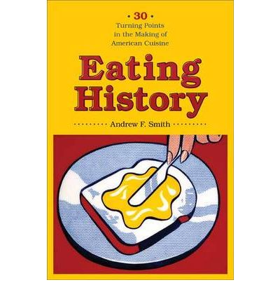 Eating history andrew f smith 9780231140928 for American cuisine topic