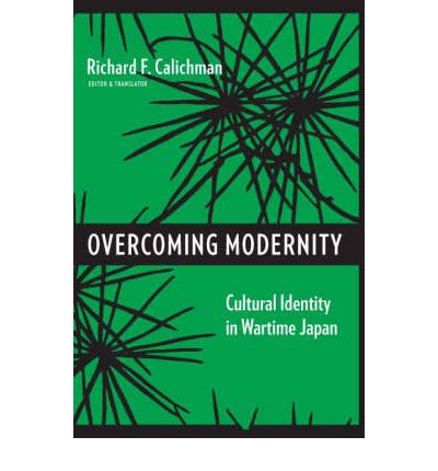 Lehrbuch eBook kostenlos herunterladen Overcoming Modernity : Cultural Identity in Wartime Japan ePub by Professor Richard Calichman"