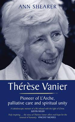 Therese Vanier : Pioneer of L'Arche, Palliative Care and Spiritual Unity