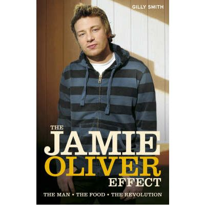 The Jamie Oliver Effect : The Man. The Food. The Revolution