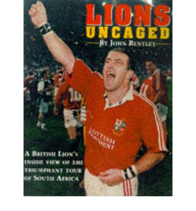 Download full books from google The Lions Uncaged : Diary of the South African Tour by John Bentley PDF FB2 iBook