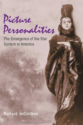 Picture Personalities : The Emergence of the Star System in America