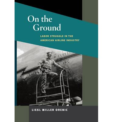 On the Ground : Labor Struggle in the American Airline Industry