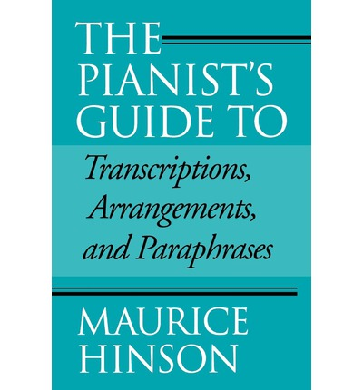 The Pianist's Guide to Transcriptions, Arrangements and Paraphrases
