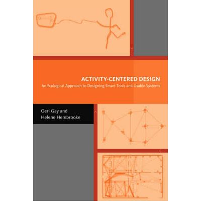 Activity-Centered Design : An Ecological Approach to Designing Smart Tools and Usable Systems