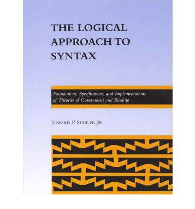 The Logical Approach to Syntax : Foundations, Specifications and Implementations of Theories of Government Binding