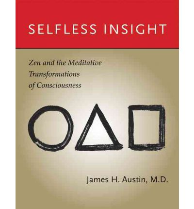 Selfless Insight : Zen and the Meditative Transformations of Consciousness