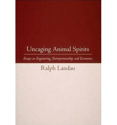 animal economics engineering entrepreneurship essay spirits uncaging Uncaging animal spirits: essays in engineering, entrepreneurship, and  economics cambridge: mit.