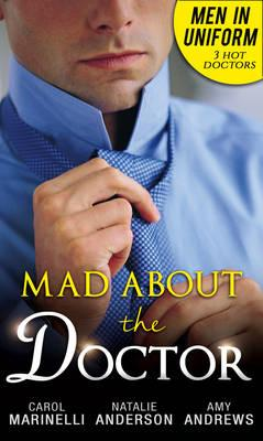 Men in Uniform: Mad About the Doctor : Her Little Secret / First Time Lucky? / How to Mend a Broken Heart