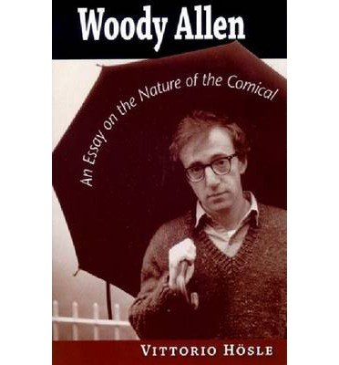 woody allen an essay on the nature of the comical Gustav arnold prof dr phil frohburgstrasse 3 6002 luzern  arnold, gustav (2008) woody allen: an essay on the nature of the comical vittorio hosle, notre dame.