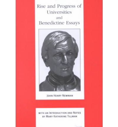 rise and progress of universities and benedictine essays The hardcover of the rise and progress of universities: and, benedictine essays by john henry newman at barnes & noble free shipping on $25 or more.