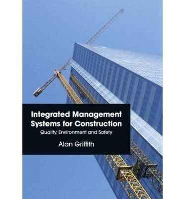 Integrated Management Systems for Construction : Quality, Environment and Safety