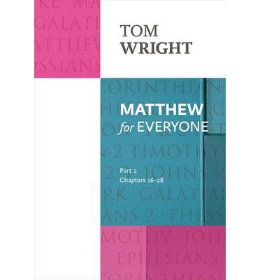 Matthew for Everyone: Chapters 16-28 Part 2
