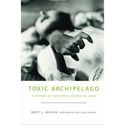 Toxic Archipelago : A History of Industrial Disease in Japan