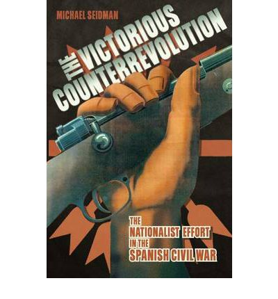 The Victorious Counterrevolution : The Nationalist Effort in the Spanish Civil War