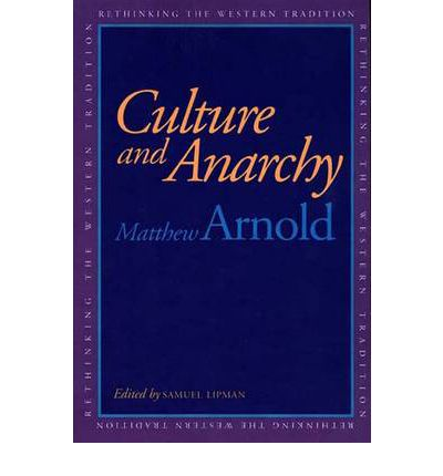 essays culture anarchy Matthew arnold's famous series of essays, which were first published in book form under the title culture and anarchy in 1869, debate important questions about the.