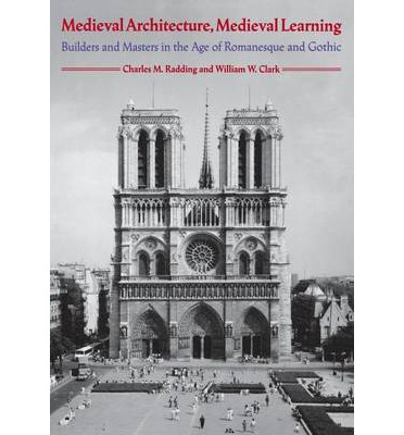 Medieval Architecture, Medieval Learning : Builders and Masters in the Age of Romanesque and Gothic
