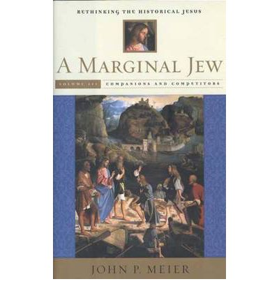 A Marginal Jew: Rethinking the Historical Jesus: Companions and Competitors Volume 3: Companions and Competitors
