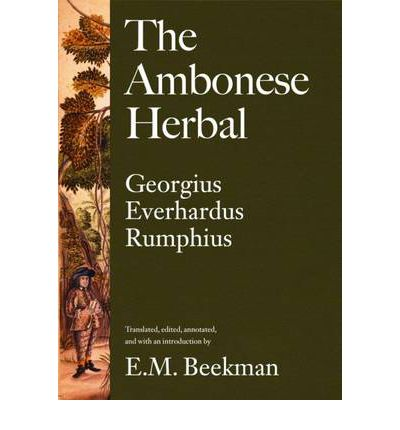 The Ambonese Herbal: Containing the Aromatic Trees: Being Those That Have Aromatic Fruits, Barks or Redolent Wood Book II