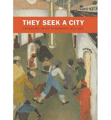 They Seek a City : Chicago and the Art of Migration, 1910-1950