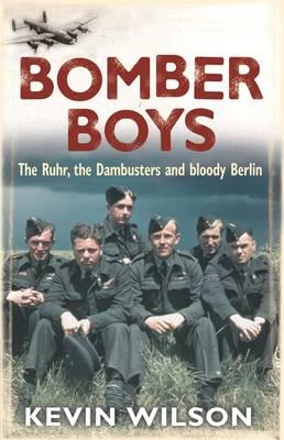 Bomber Boys : The Ruhr, the Dambusters and Bloody Berlin
